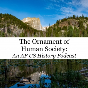 The Ornament of Human Society: An AP US History Podcast