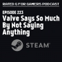 Artwork for Episode 223 - Valve Says So Much By Not Saying Anything