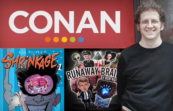 Rob Kutner, writer for CONAN; creator of Runaway Brains and Shrinkage