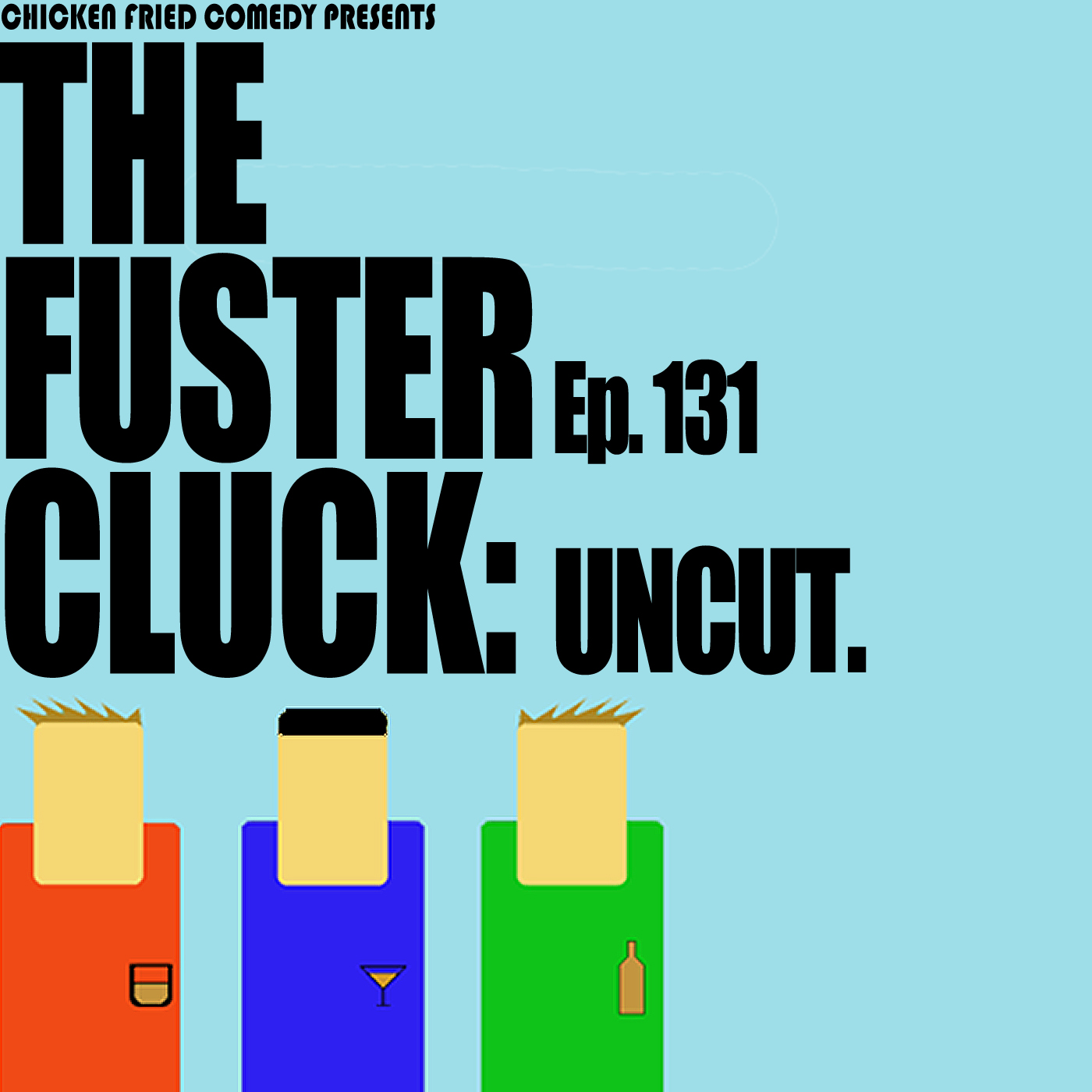 The Fustercluck Ep 131: UNCUT
