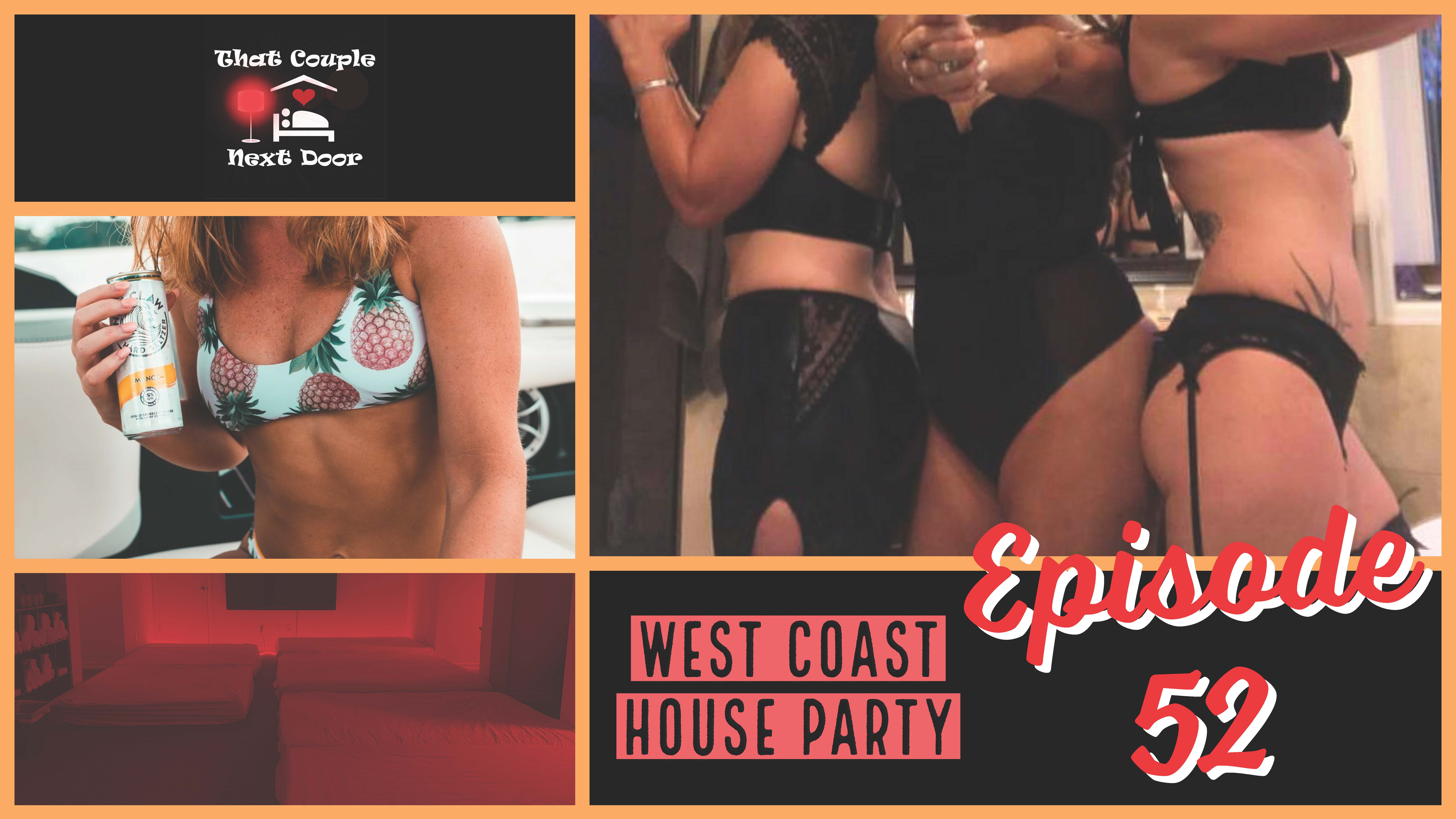 Episode 52 - West Coast House Party