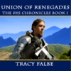 Cover for 'Union of Renegades: The Rys Chronicles Book I'
