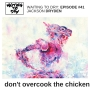 "Artwork for #41 Jackson Dryden ""Don't Overcook A Chicken"""