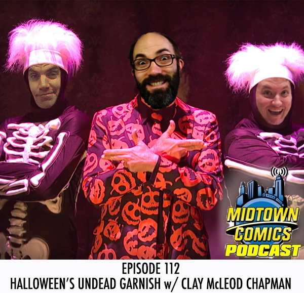 Midtown Comics Episode  112 Halloween's Undead Garnish w/ Clay McLeod Chapman