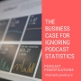 Artwork for The Business Case For Ignoring Podcast Statistics [Episode 166]