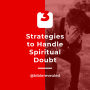 Artwork for 3 Strategies to Handle Spiritual Doubt