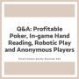 Artwork for Q&A: Profitable Poker, In-game Hand Reading, Robotic Play and Anonymous Players #292