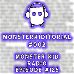 Monster Kid Radio #126 - Monsterkiditorial #002 - Universal Unite!