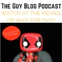Artwork for TGBP 057 Deadpool 2: Watch at the movies or wait for DVD?