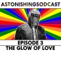 Artwork for Episode 3 - The Glow of Love