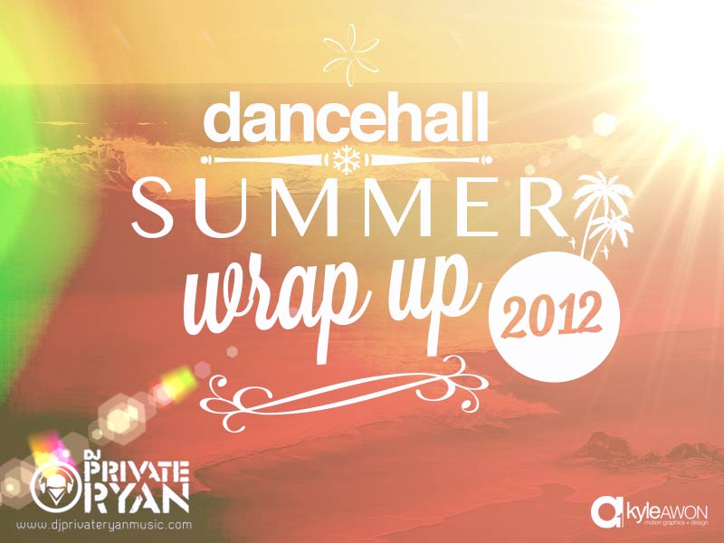 Private Ryan Presents Summer Wrap up (Dancehall 2012) RAW