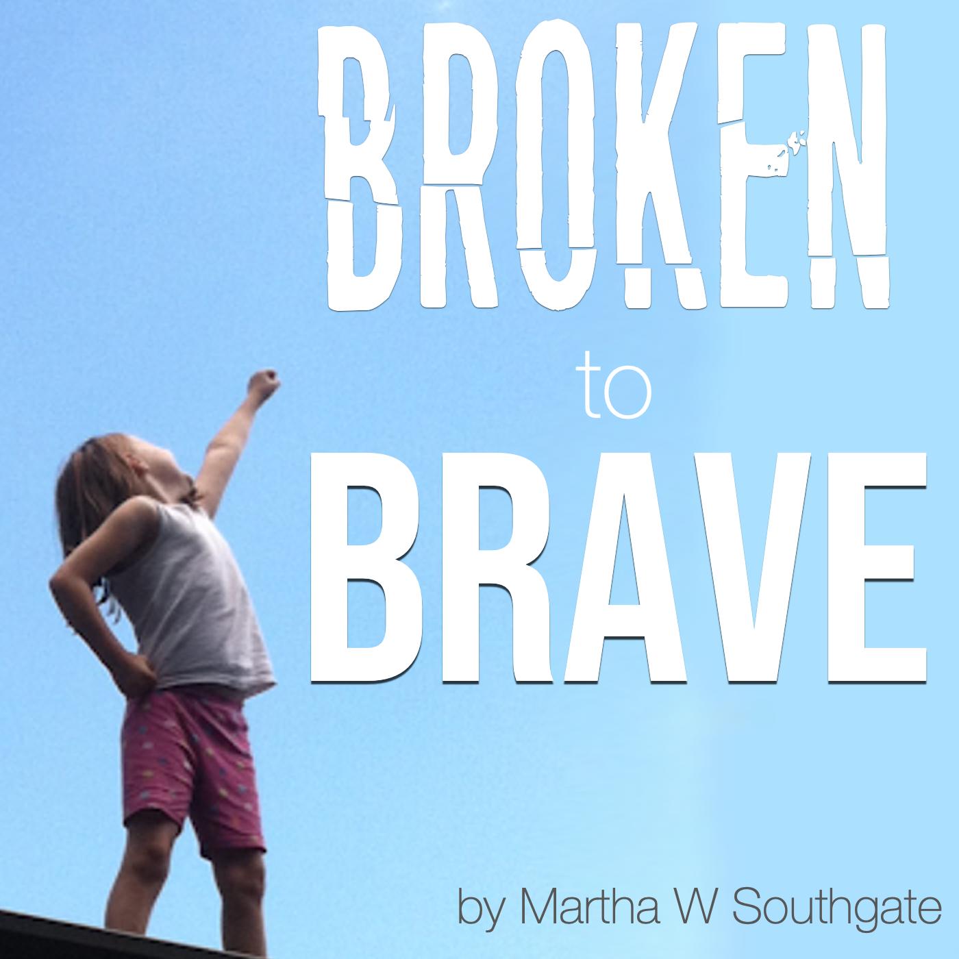 Broken to Brave show image