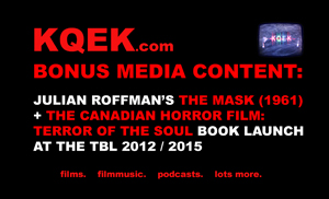 KQEK.com ---  The Mask (1961) + The Canadian Horror Film: Terror of the Soul book launch (2015)