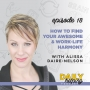 Artwork for Ep. 18: How to Find Your Awesome & Work-Life Harmony | with Alissa Daire-Nelson
