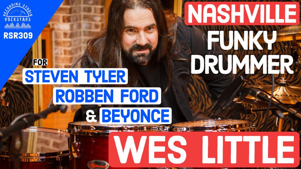RSR309 - Wes Little - Nashville Funky Drummer playing with Steven Tyler, Robben Ford, and Beyonce