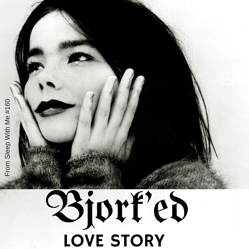 A Bjork'd Love Story (Repeat) | Trending Tuesday (on a rare Thursday) | from Sleep With Me #160