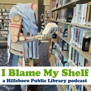 I Blame My Shelf: A Hillsboro Public Library podcast