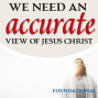 Artwork for We Need an Accurate View of Jesus Christ