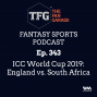 Artwork for TFG Fantasy Sports Podcast Ep. 343: ICC World Cup 2019: England vs. South Africa