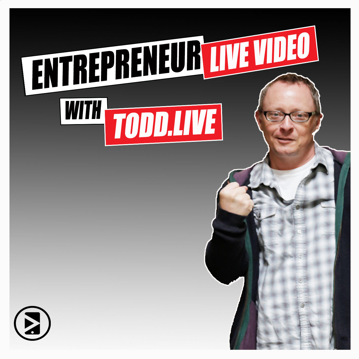 Entrepreneur Live Video with Todd.LIVE - Social Media and Live Stream Talk show art