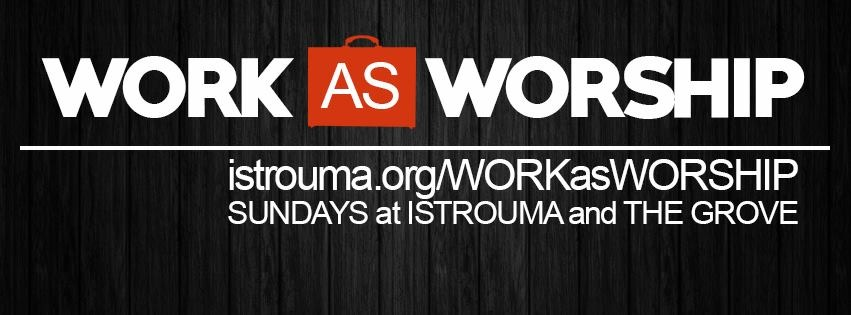 Work as Worship:  Week 3, April 26, 2015
