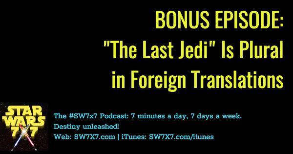 "BONUS EPISODE: ""The Last Jedi"" Is Plural!"