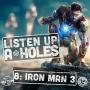 Artwork for Listen Up A-Holes #8. Iron Man 3