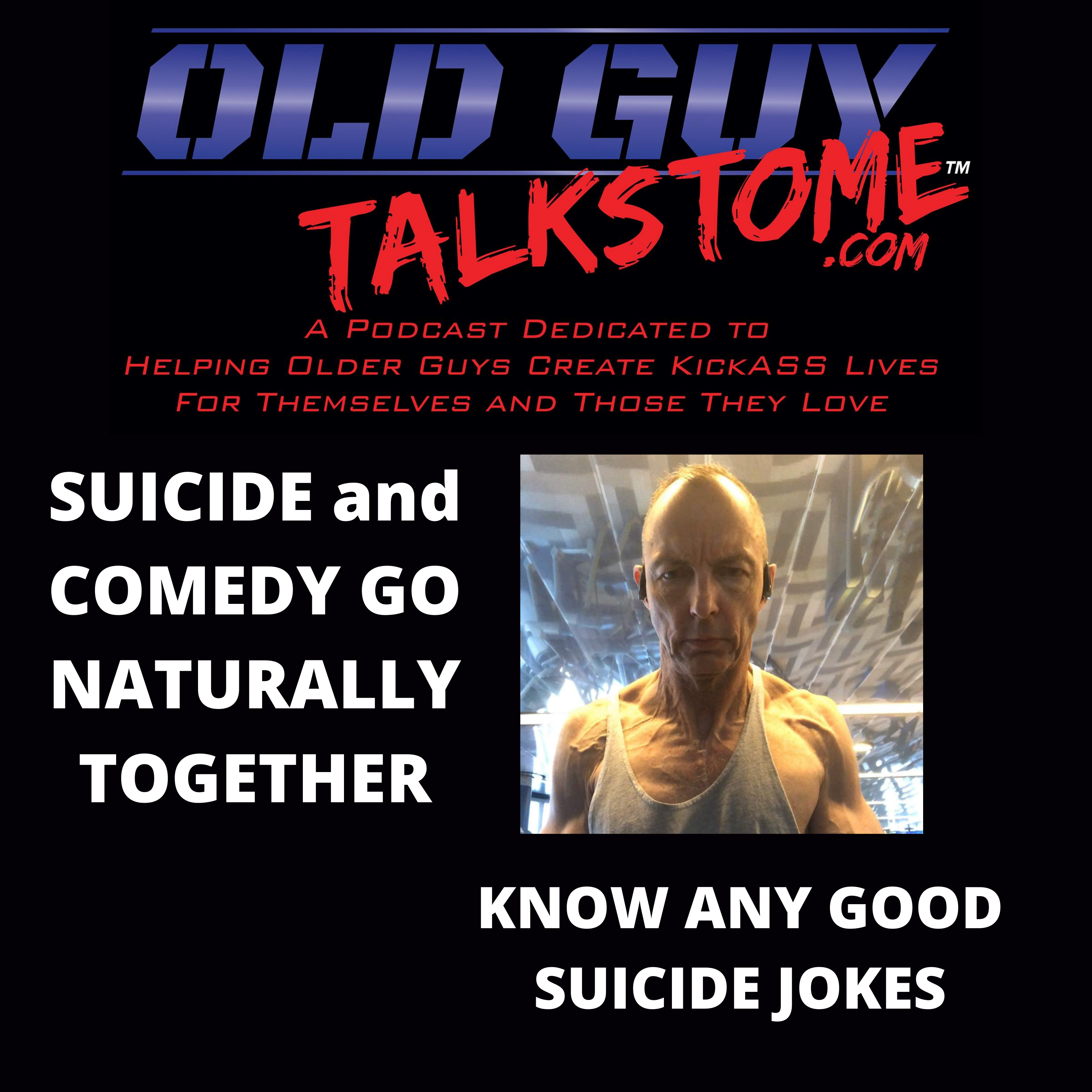 OldGuyTalksToMe - SUICIDE and COMEDY GO NATURALLY TOGETHER