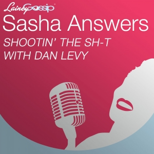 Sasha Answers: Shootin' the Sh-t (figuratively and literally) with Dan Levy