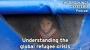 Artwork for Understanding the global refugee crisis