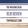 Artwork for The Walking Dead 10.01 Review