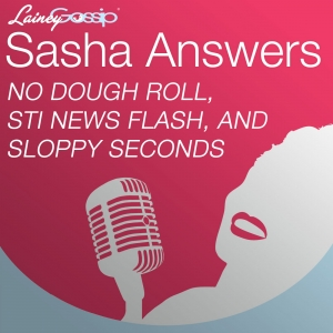 Sasha Answers: No Dough Roll, STI News Flash, and Sloppy Seconds