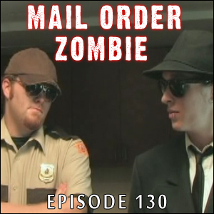 Mail Order Zombie: Episode 130
