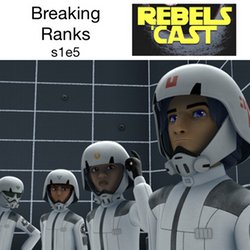 s1e5 RebelsCast - Breaking Ranks and Episode VII