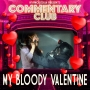 Artwork for COMMENTARY CLUB - St Valentines Day Special 2021 - My Bloody Valentine