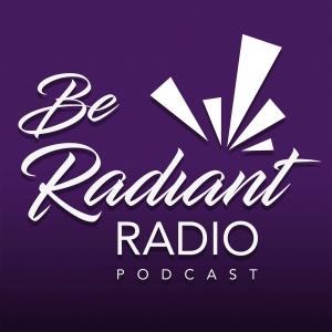Be Radiant Radio Podcast