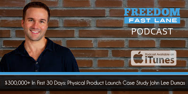 $300,000+ In First 30 Days: Physical Product Launch Case Study John Lee Dumas