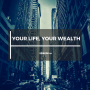 Artwork for Your Life, Your Wealth - Episode 21