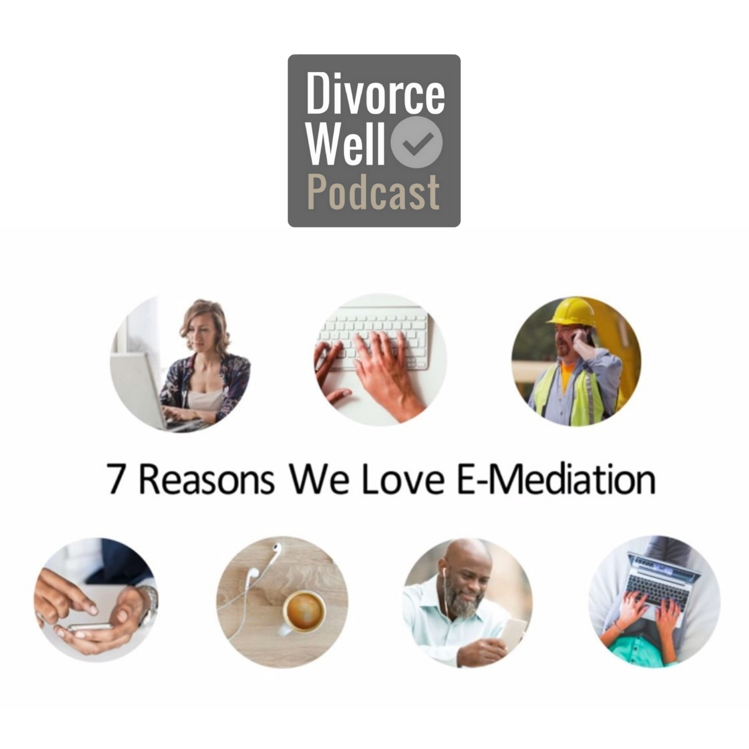 The Divorce Well Podcast - 25 - Seven Reasons We Love E-Mediation