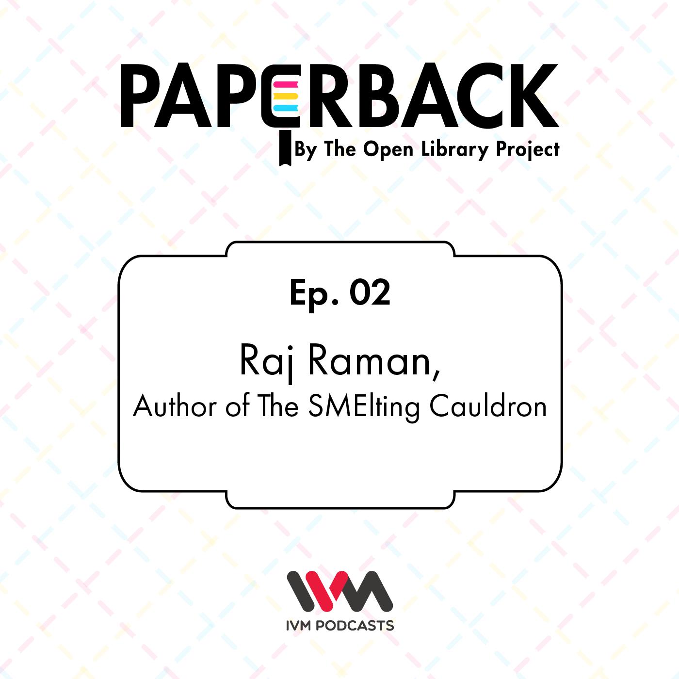 Ep. 02: Raj Raman, Author of The SMElting Cauldron
