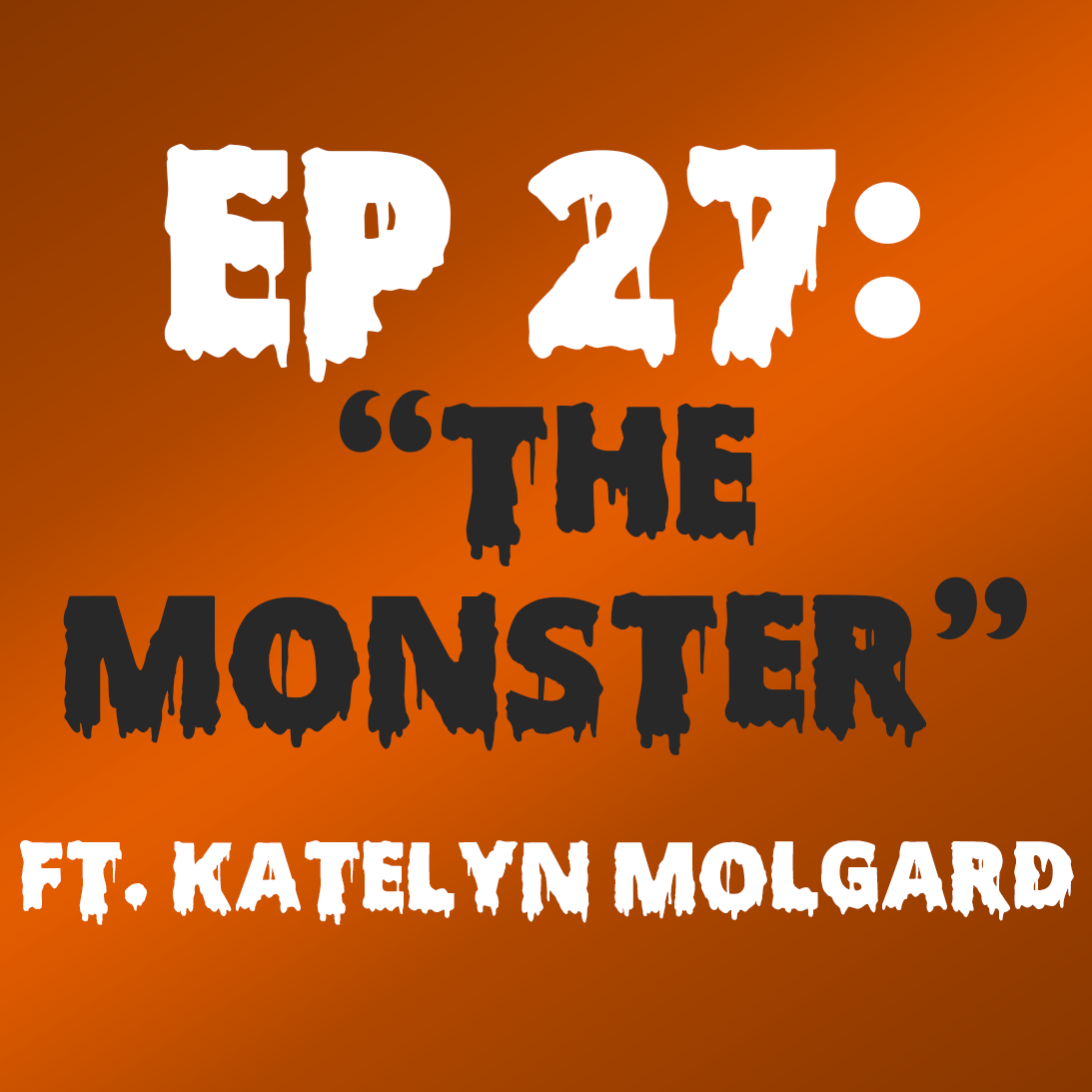 "Ep. 27 - ""The Monster"" (Frankenstein) ft. Katelyn Molgard"