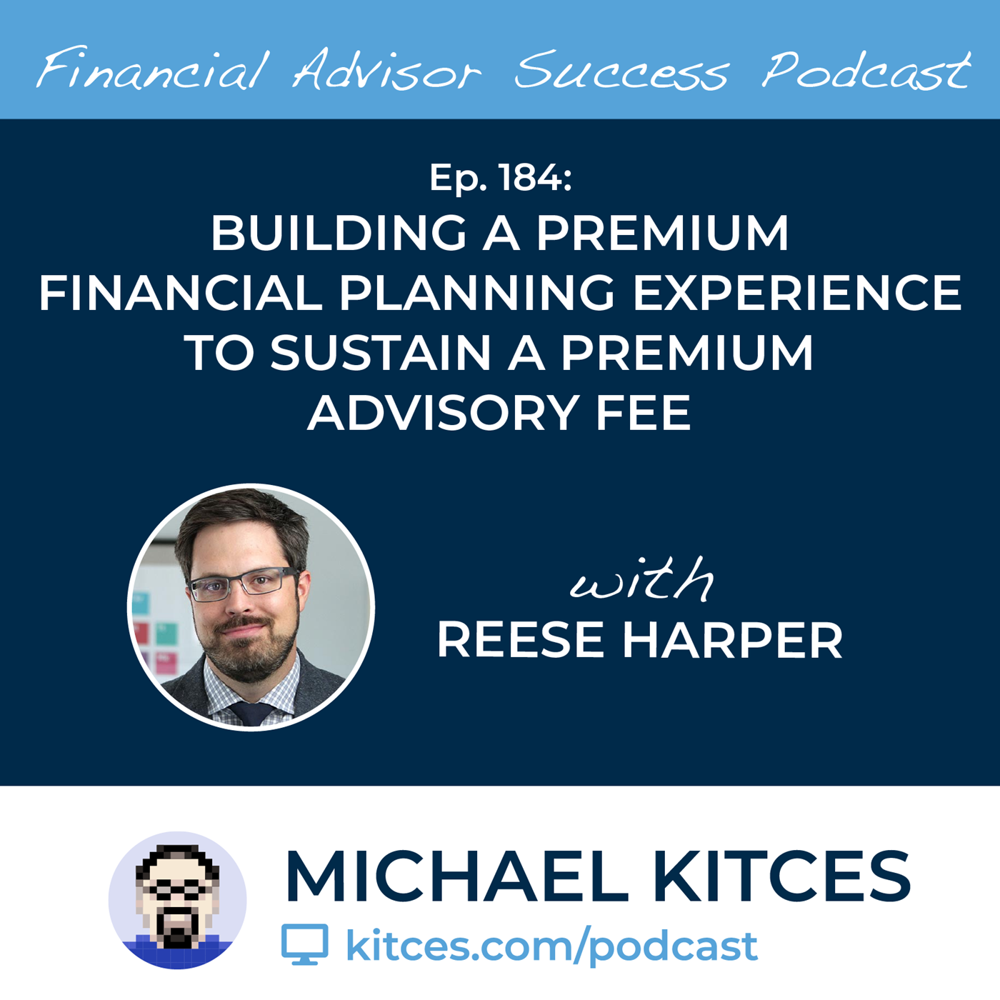 Ep 184: Building A Premium Financial Planning Experience To Sustain A Premium Advisory Fee with Reese Harper