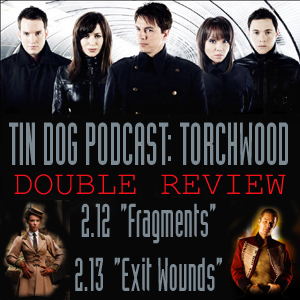 TDP 52: Torchwood Double 2.12 Fragments AND 2.13 Exit Wounds