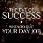 Artwork for 018 The Eve of Success - When To Quit Your Day Job