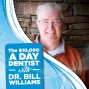 Artwork for The $10,000 A Day Dentist with Dr. Bill Williams