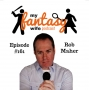 Artwork for My Fantasy Wife Ep. #161 with comedian guest ROB MAHER!