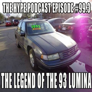 The Hype Podcast Episode #99.3: The Legend of the 93 Lumina