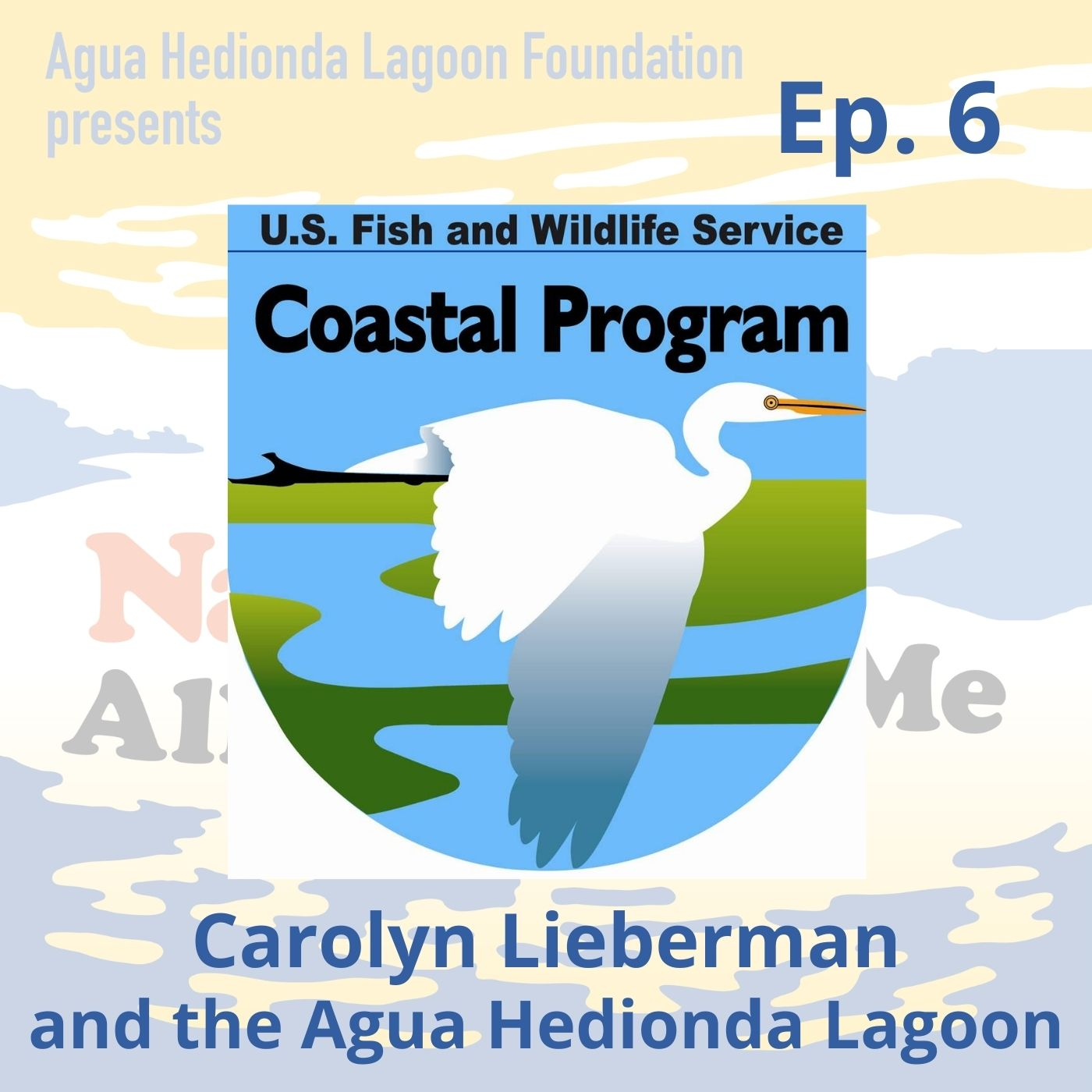 Ep. 6 Carolyn Lieberman: US Fish & Wildlife and the Agua Hedionda Lagoon