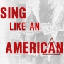 Artwork for 'Sing Like An American'