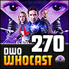 DWO WhoCast - #270 - Doctor Who Podcast